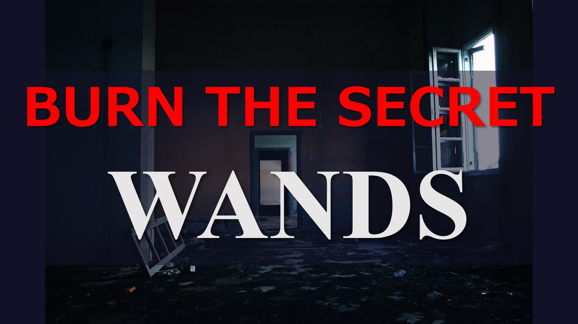 BURN THE SECRET WANDS
